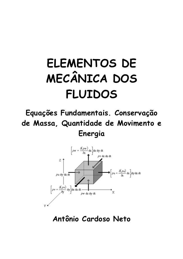 ELEMENTOS DE      MECÂNICA DOS         FLUIDOS Equações Fundamentais. Conservaçãode Massa, Quantidade de Movimento e      ...
