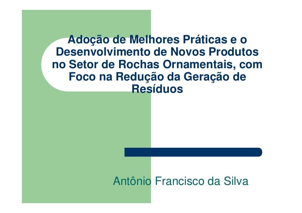 Adoção de Melhores Práticas e o Desenvolvimento de Novos Produtosno Setor de Rochas Ornamentais, com   Foco na Redução da ...
