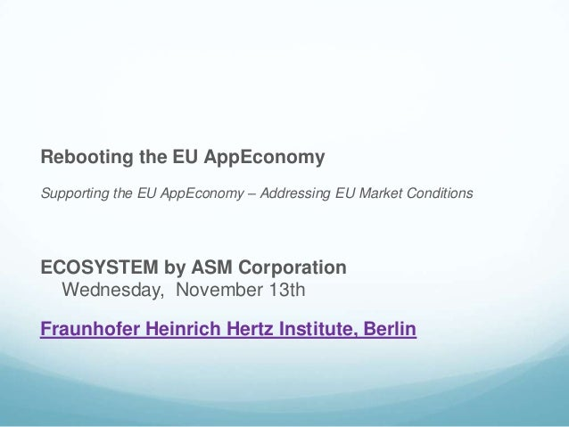 Rebooting the EU AppEconomy Supporting the EU AppEconomy – Addressing EU Market Conditions  ECOSYSTEM by ASM Corporation W...