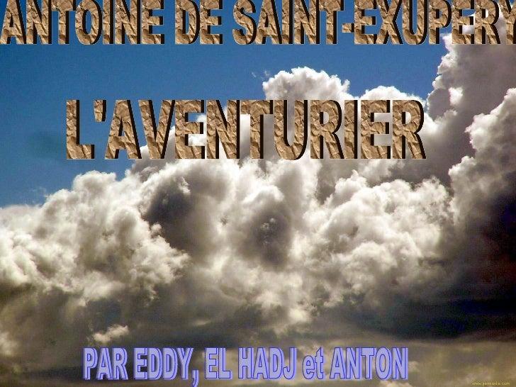 ANTOINE DE SAINT-EXUPERY L'AVENTURIER PAR EDDY, EL HADJ et ANTON