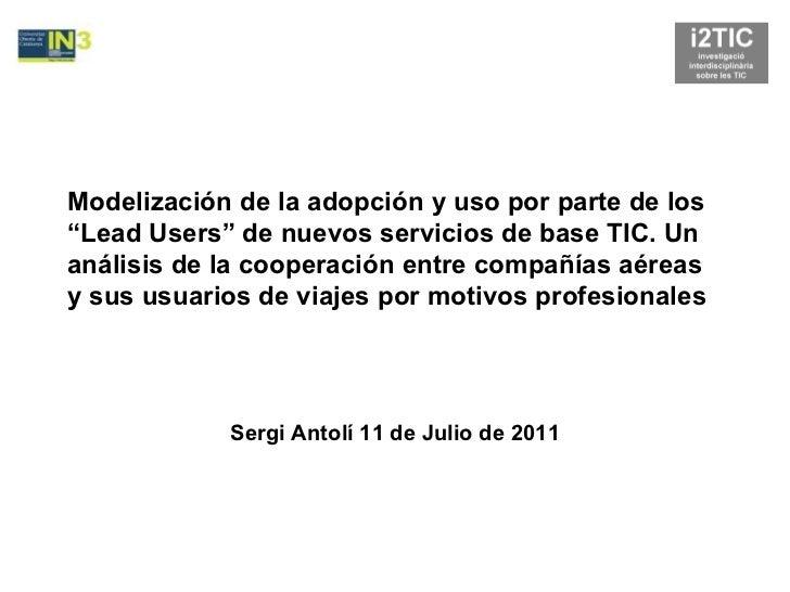 """Modelización de la adopción y uso por parte de los """"Lead Users"""" de nuevos servicios de base TIC. Un análisis de la cooperación entre compañías aéreas y sus usuarios de viajes por motivos profesionales por Sergi Antolí"""