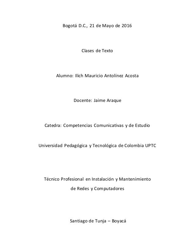 Bogotá D.C., 21 de Mayo de 2016 Clases de Texto Alumno: Ilich Mauricio Antolínez Acosta Docente: Jaime Araque Catedra: Com...