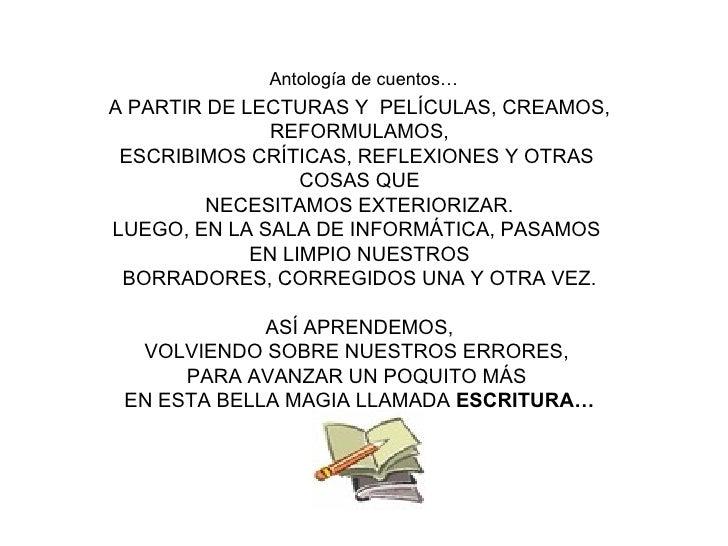 Antología de cuentos… A PARTIR DE LECTURAS Y  PELÍCULAS, CREAMOS,  REFORMULAMOS, ESCRIBIMOS CRÍTICAS, REFLEXIONES Y OTRAS ...
