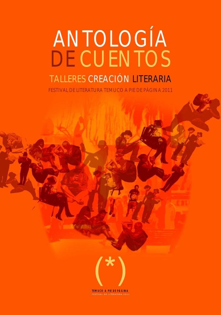 ANTOLOGÍADE CUENTOSTALLERES CREACIÓN LITERARIAFESTIVAL DE LITERATURA TEMUCO A PIE DE PÁGINA 2011                 TEMUCO A ...