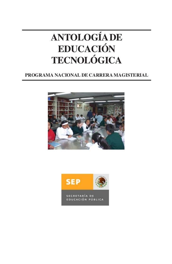 ANTOLOGÍA DE         EDUCACIÓN        TECNOLÓGICAPROGRAMA NACIONAL DE CARRERA MAGISTERIAL