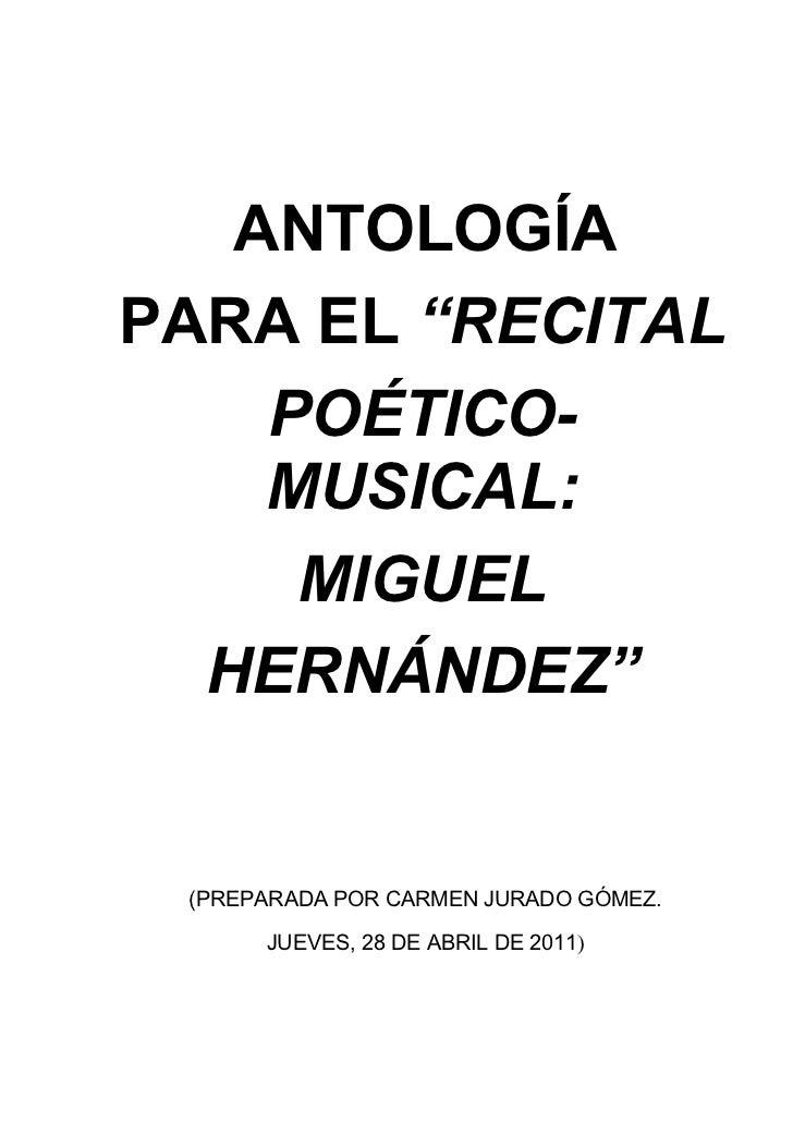 """ANTOLOGÍAPARA EL """"RECITAL    POÉTICO-    MUSICAL:     MIGUEL  HERNÁNDEZ"""" (PREPARADA POR CARMEN JURADO GÓMEZ.      JUEVES, ..."""