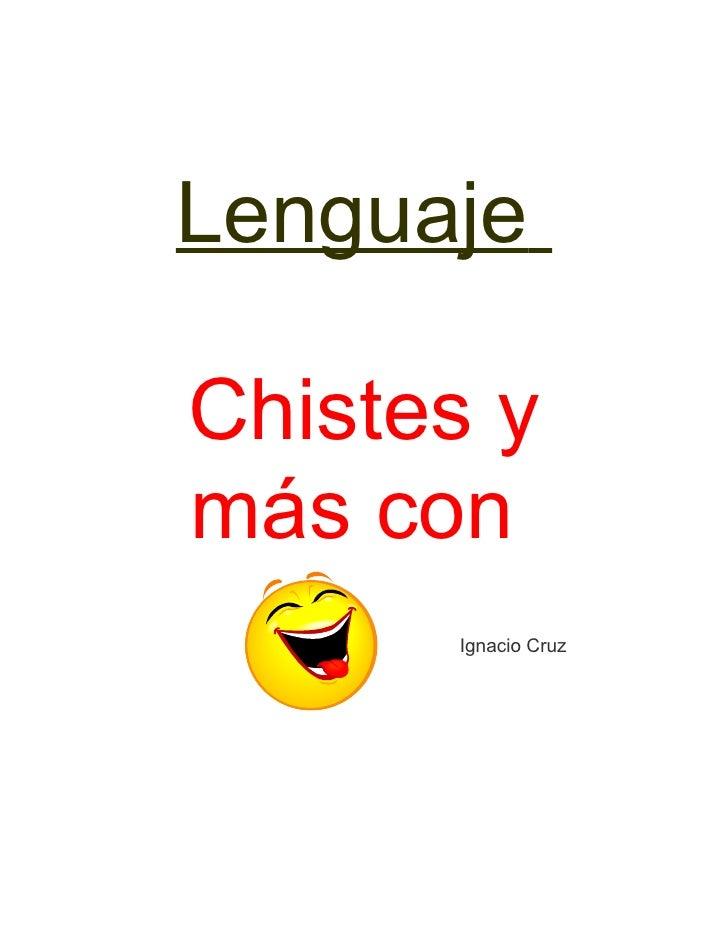 Lenguaje  Chistes y más con       Ignacio Cruz