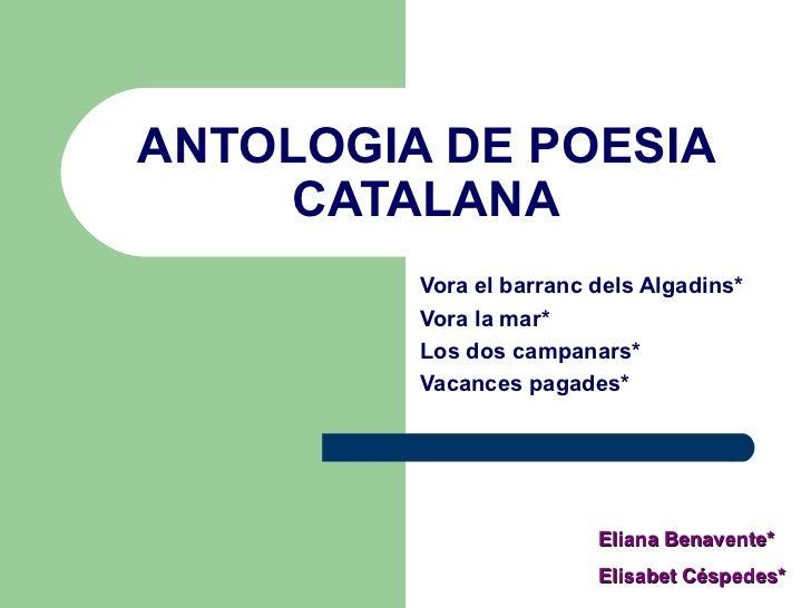 ANTOLOGIA DE POESIA CATALANA Vora el barranc dels Algadins* Vora la mar* Los dos campanars* Vacances pagades* Eliana Benav...