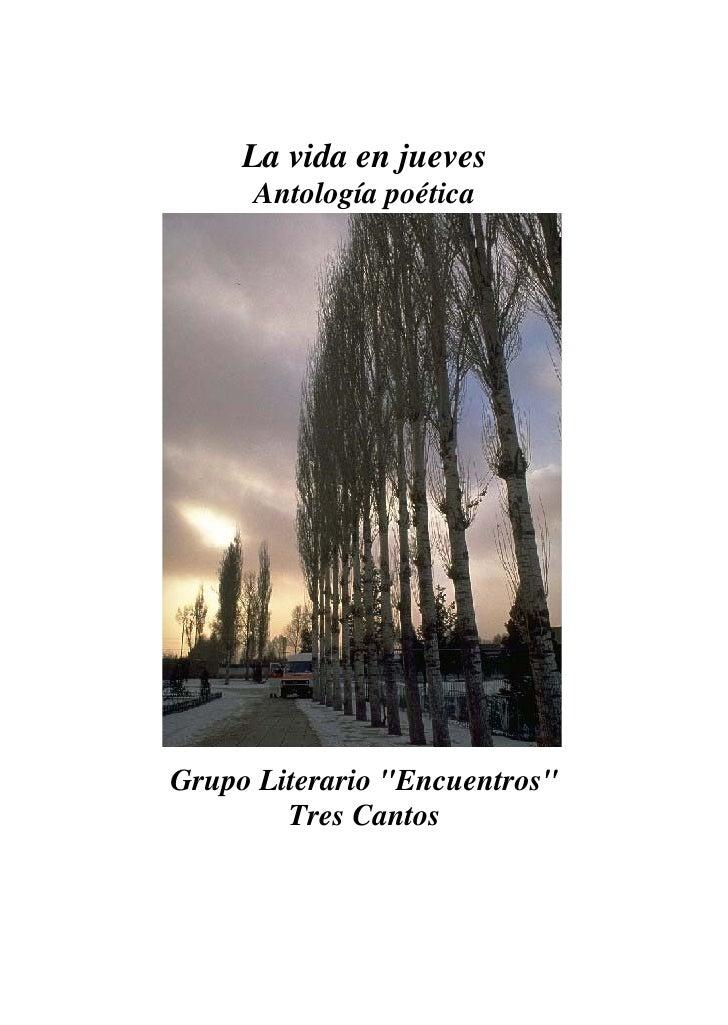 La vida en jueves       Antología poética     Grupo Literario quot;Encuentrosquot;         Tres Cantos