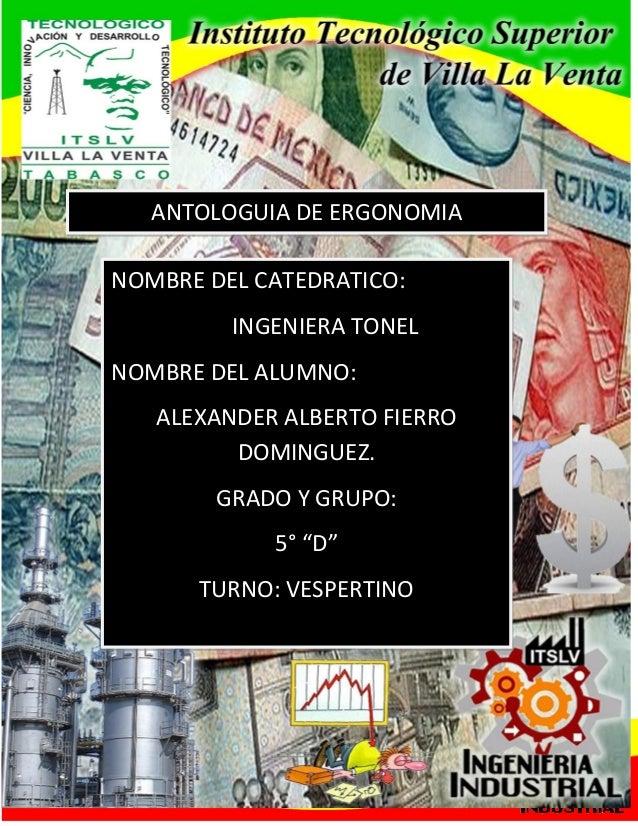 ANTOLOGUIA DE ERGONOMIANOMBRE DEL CATEDRATICO:         INGENIERA TONELNOMBRE DEL ALUMNO:   ALEXANDER ALBERTO FIERRO       ...
