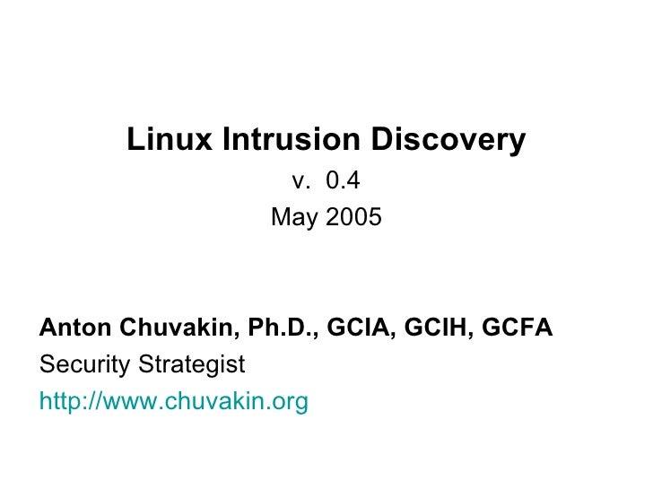 <ul><li>Linux Intrusion Discovery </li></ul><ul><li>v.  0.4 </li></ul><ul><li>May 2005 </li></ul><ul><li>Anton Chuvakin, P...
