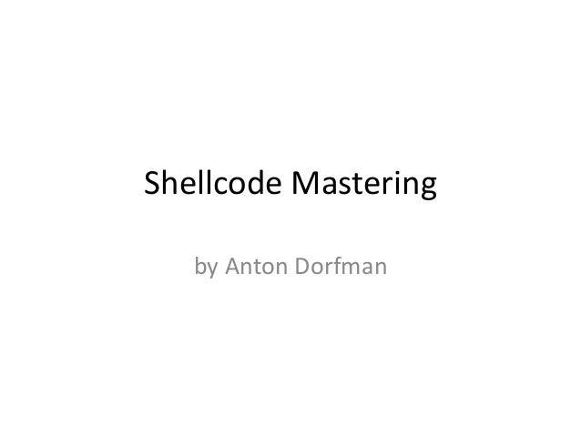 Anton Dorfman. Shellcode Mastering.
