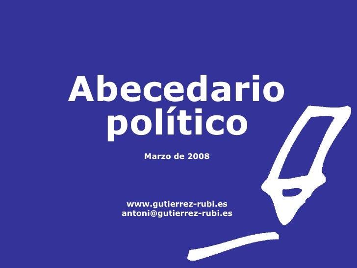 Abecedario político Marzo de 2008 www.gutierrez-rubi.es [email_address]