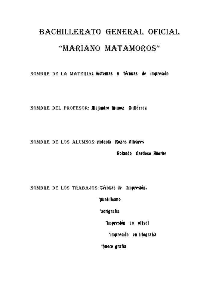 """Bachillerato  general  oficial<br />""""Mariano  matamoros""""<br />Nombre  de  la  materia: Sistemas  y  técnicas  de  impresió..."""