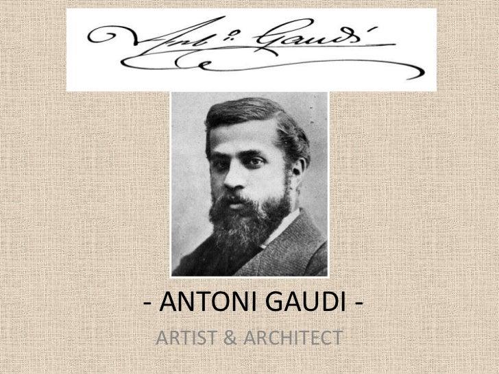 - ANTONI GAUDI - <br />ARTIST & ARCHITECT<br />
