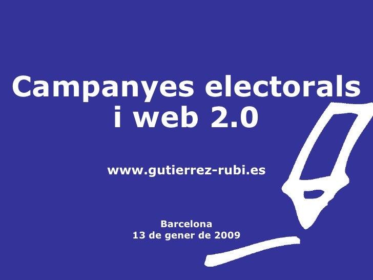 Campanyes electorals i web 2.0 www.gutierrez-rubi.es Barcelona 13 de gener de 2009