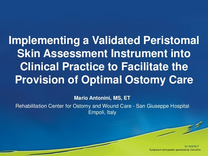 Implementing a Validated Peristomal  Skin Assessment Instrument into  Clinical Practice to Facilitate the Provision of Opt...