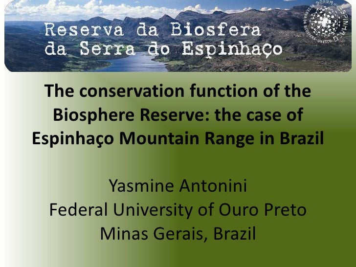 The conservation function of the  Biosphere Reserve: the case ofEspinhaço Mountain Range in Brazil         Yasmine Antonin...