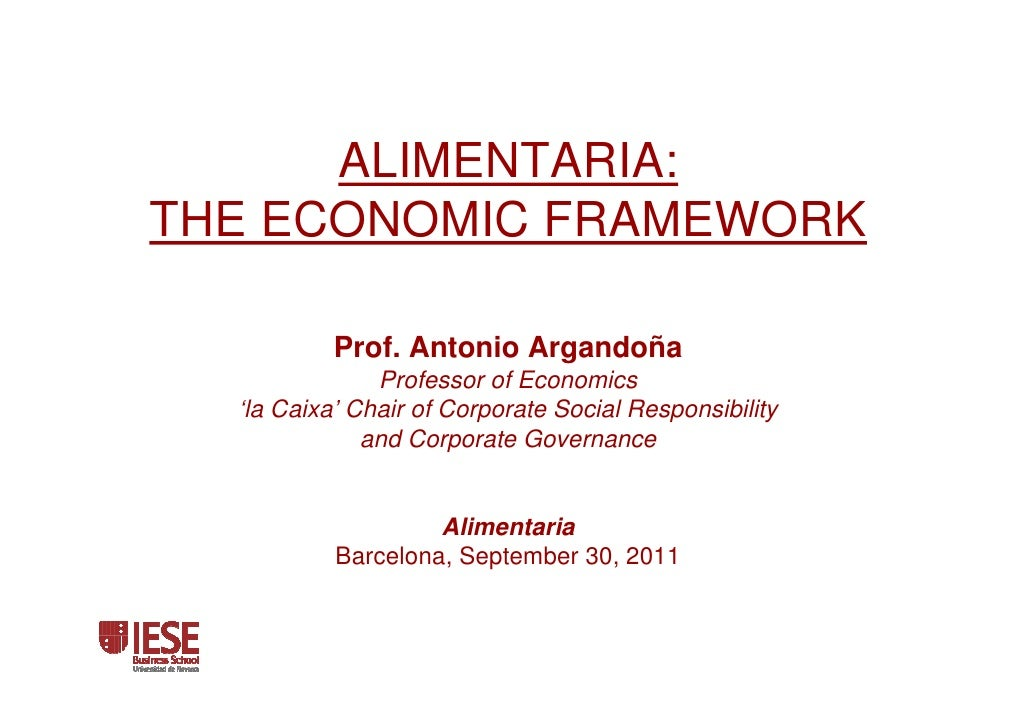 ALIMENTARIA:THE ECONOMIC FRAMEWORK           Prof. Antonio Argandoña               Professor of Economics  'la Caixa' Chai...