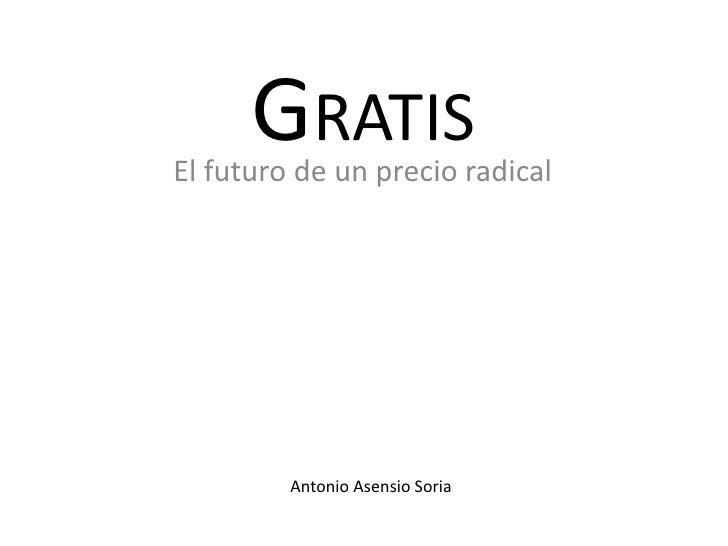 GRATIS<br />El futuro de un precio radical<br />            Antonio Asensio Soria<br />