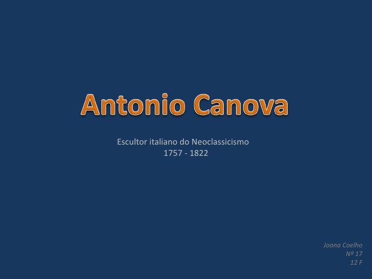 Escultor italiano do Neoclassicismo 1757 - 1822 Joana Coelho Nº 17 12 F