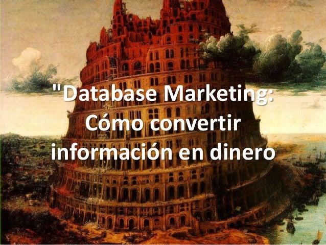 """""""Database Marketing: Cómo convertir información en dinero"""