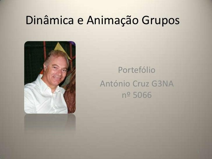 Dinâmica e Animação Grupos                Portefólio            António Cruz G3NA                 nº 5066                 ...