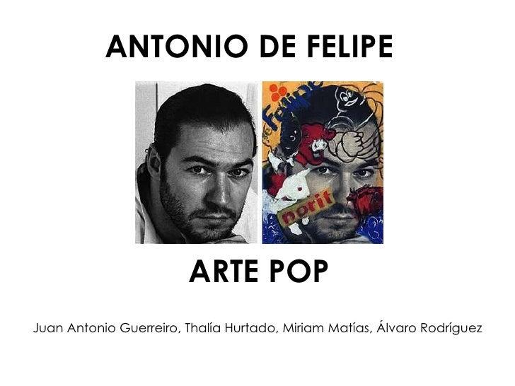ANTONIO DE FELIPE ARTE POP Juan Antonio Guerreiro, Thalía Hurtado, Miriam Matías, Álvaro Rodríguez