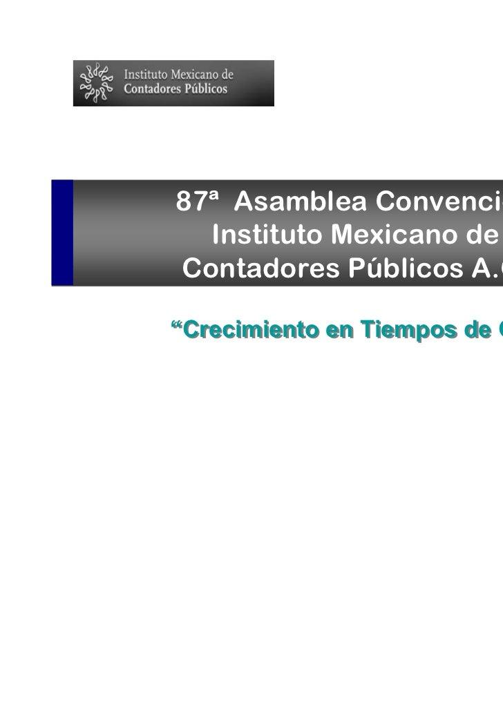 """187ª Asamblea Convención  Instituto Mexicano deContadores Públicos A.C.""""Crecimiento en Tiempos de Crisis""""                 ..."""