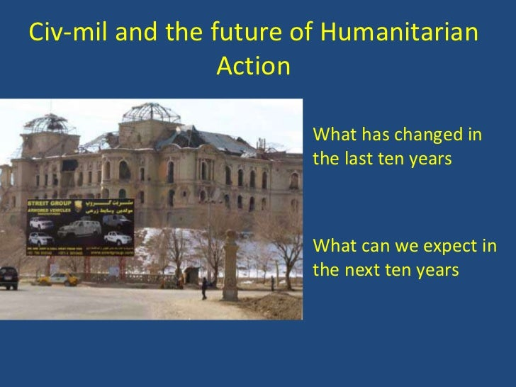 Civ-mil and the future of Humanitarian                 Action•                      • What has changed in                 ...