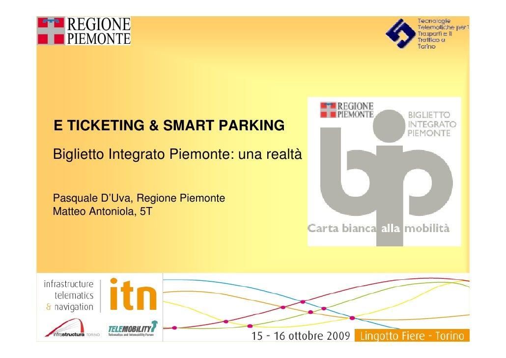 E TICKETING & SMART PARKING  Biglietto Integrato Piemonte: una realtà  Pasquale D'Uva, Regione Piemonte Matteo Antoniola, ...