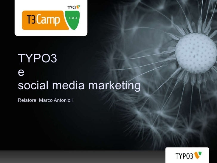 TYPO3 e  social media marketing Relatore: Marco Antonioli