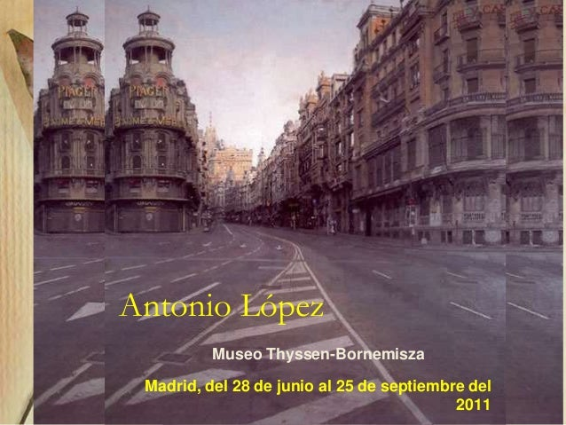 Antonio López Madrid, del 28 de junio al 25 de septiembre del 2011 Museo Thyssen-Bornemisza