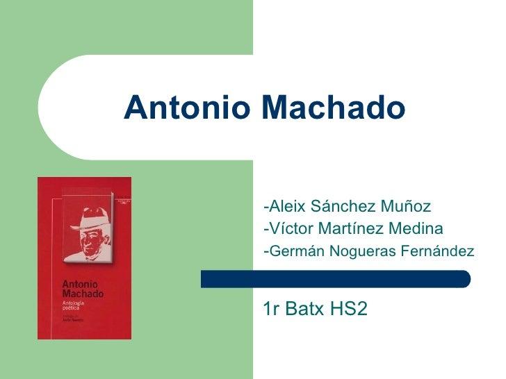 Antonio Machado -Aleix Sánchez Muñoz -Víctor Martínez Medina - Germán Nogueras Fernández 1r Batx HS2