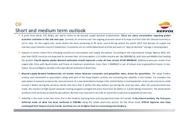 Oil Short and medium term outlook 1 • A price level above 110 dollars per barrel seems to be beyond supply-demand fundamen...