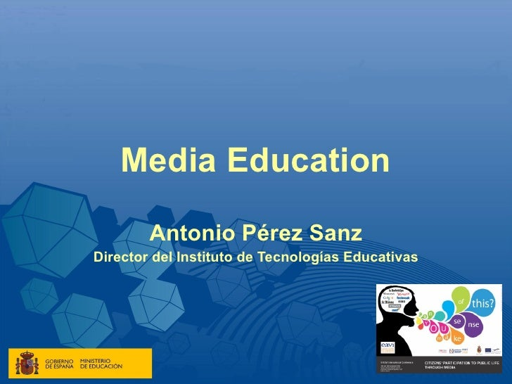 Media Education Antonio Pérez Sanz Director del Instituto de Tecnologías Educativas