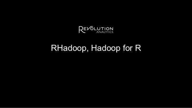 RHadoop, Hadoop for R