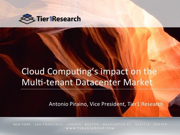 Cloud Compu9ng's impact on the Mul9-‐tenant Datacenter Market           Antonio Piraino, Vice Pre...