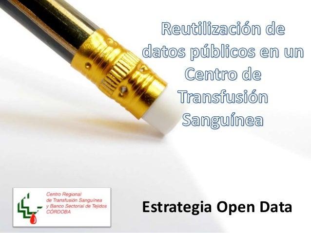 Reutilización de datos públicos en un Centro de Transfusión. Estrategia Open Data del Centro Regional de Transfusión Sanguínea de Córdoba