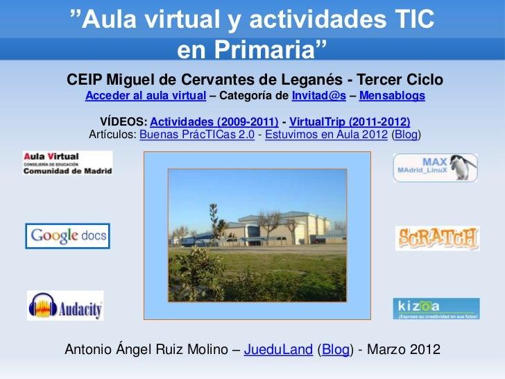 """""""Aula virtual y actividades TIC         en Primaria""""CEIP Miguel de Cervantes de Leganés - Tercer Ciclo   Acceder al aula v..."""