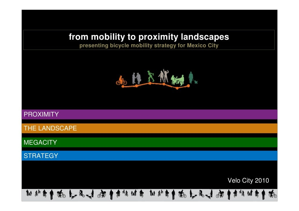 from mobility to proximity landscapes                 presenting bicycle mobility strategy for Mexico City     PROXIMITY  ...