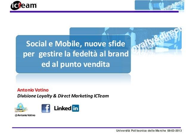 Social e Mobile, nuove sfide       per gestire la fedeltà al brand            ed al punto vendita   Antonio Votino   Divis...