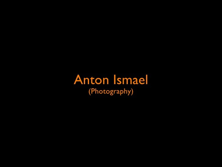 Anton Ismael  (Photography)