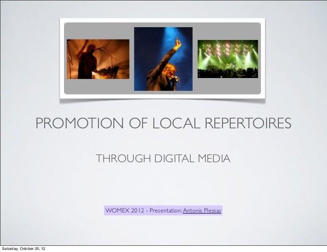 PROMOTION OF LOCAL REPERTOIRES                           THROUGH DIGITAL MEDIA                            WOMEX 2012 - Pre...