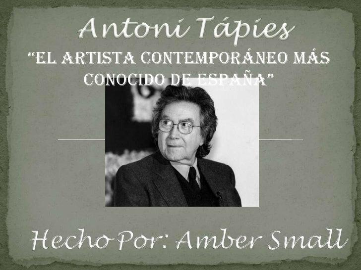 """Antoni Tápies<br />""""El artista contemporáneo más conocido de España""""<br />HechoPor: Amber Small<br />"""