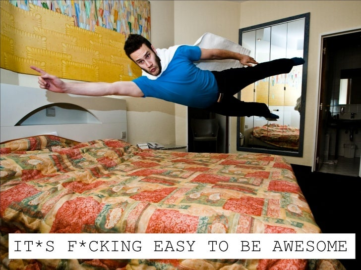 IT*S F*CKING EASY TO BE AWESOME
