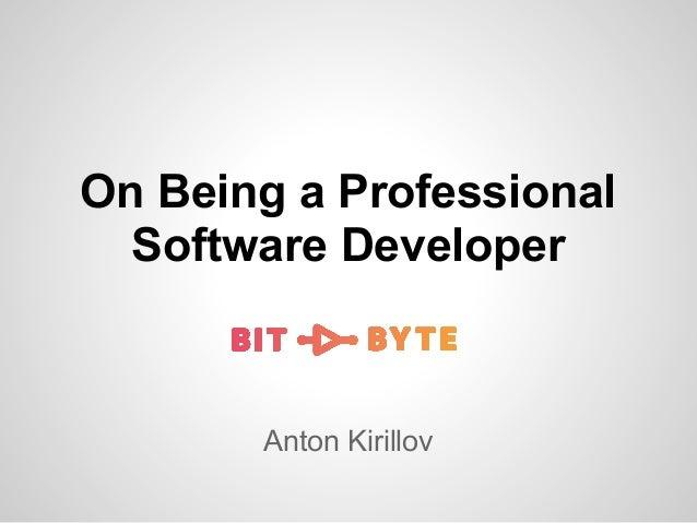 On Being a Professional Software Developer Anton Kirillov