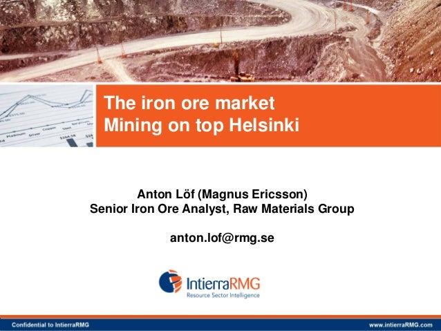 Anton Löf (Magnus Ericsson) Senior Iron Ore Analyst, Raw Materials Group anton.lof@rmg.se The iron ore market Mining on to...