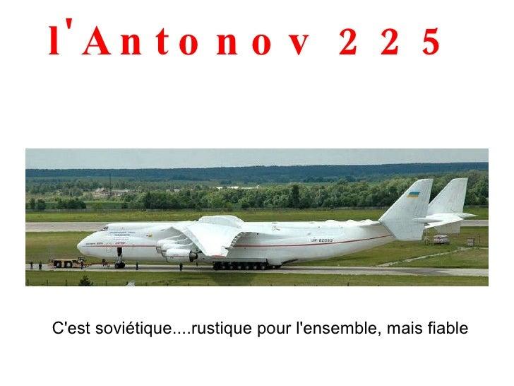 l'Antonov 225 C'est soviétique....rustique pour l'ensemble, mais fiable