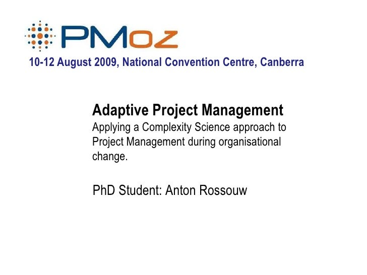 10-12 August 2009, National Convention Centre, Canberra                Adaptive Project Management             Applying a ...